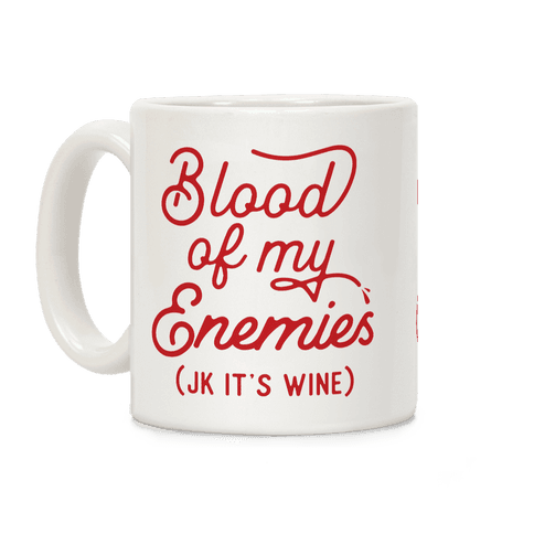 Blood of my Enemies (JK it's Wine) Coffee Mug