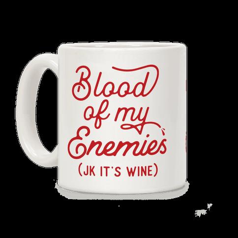 Blood of my Enemies (JK it's Wine) Coffee Mug