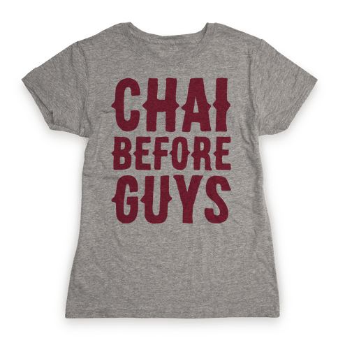 Chai Before Guys Womens T-Shirt