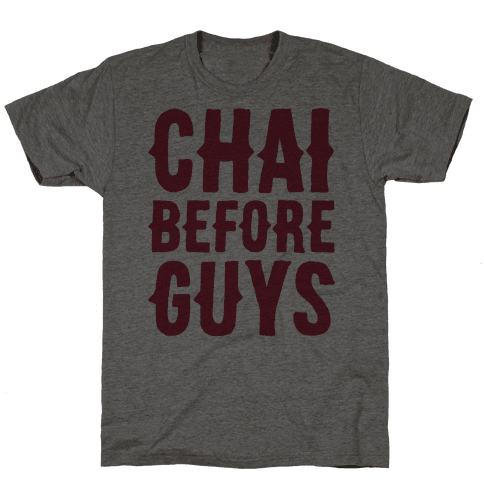 Chai Before Guys Mens T-Shirt