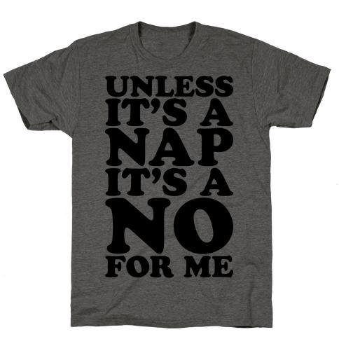 Unless It's A Nap It's A No For Me T-Shirt
