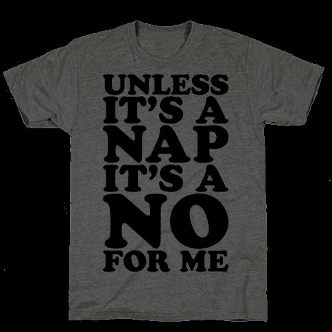 Unless It's A Nap It's A No For Me Mens/Unisex T-Shirt