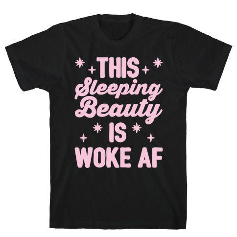This Sleeping Beauty Is Woke Af White Print T-Shirt