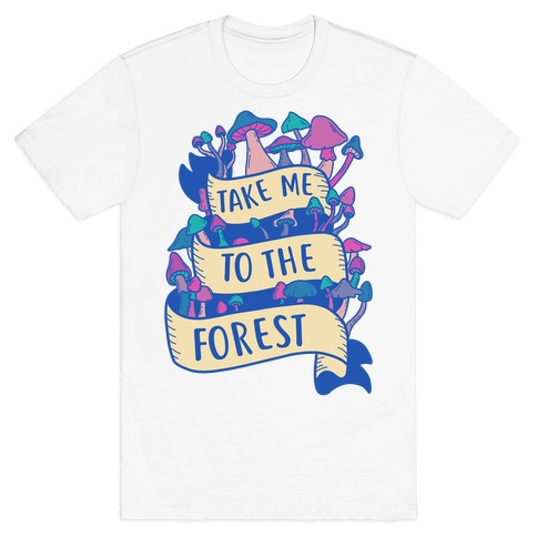 Take Me To The Forest T-Shirt