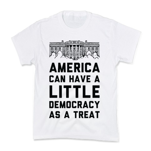 America Can Have a Little Democracy As a Treat White House Kids T-Shirt