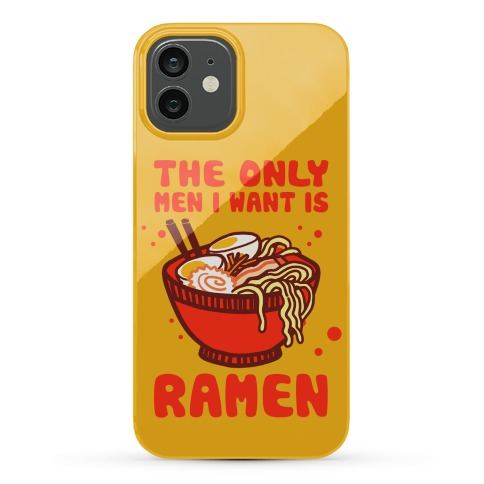 The Only Men I Want Is Ramen Phone Case