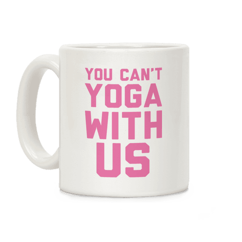 You Can't Yoga With Us Coffee Mug