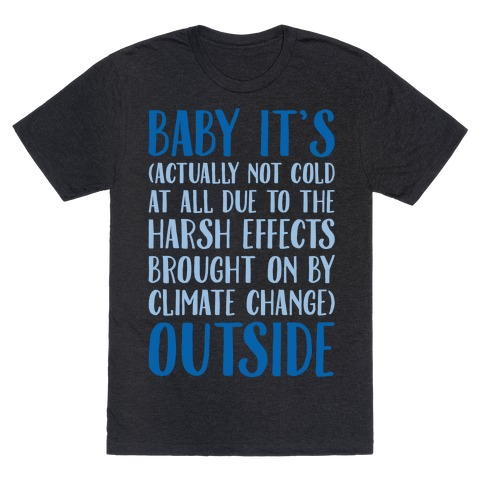 Baby It's Climate Change Outside White Print T-Shirt