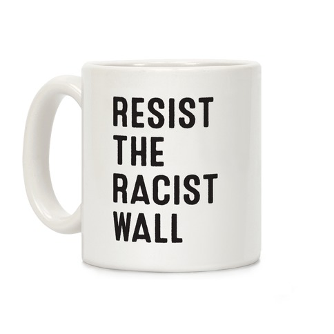 Resist The Racist Wall Coffee Mug