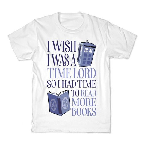 I Wish I Was A Time Lord So I Had Time To Read More Books Kids T-Shirt