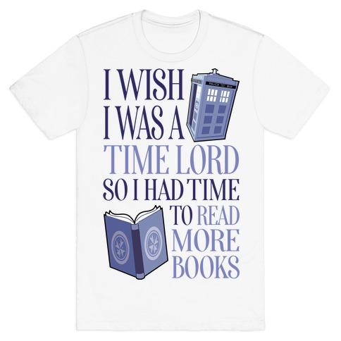 I Wish I Was A Time Lord So I Had Time To Read More Books T-Shirt