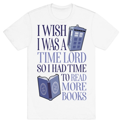 I Wish I Was A Time Lord So I Had Time To Read More Books T-Shirt