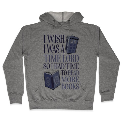 I Wish I Was A Time Lord So I Had Time To Read More Books Hooded Sweatshirt