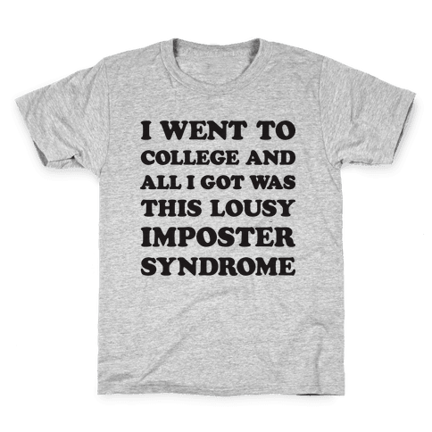 I Went To College All I Got Was This Lousy Imposter Syndrome Kids T-Shirt