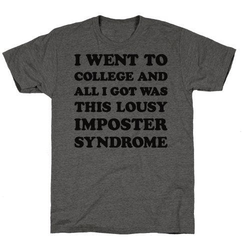 I Went To College All I Got Was This Lousy Imposter Syndrome Mens T-Shirt