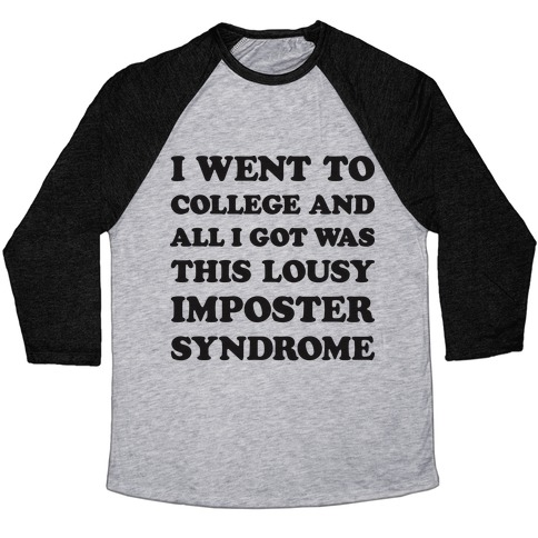 I Went To College All I Got Was This Lousy Imposter Syndrome Baseball Tee