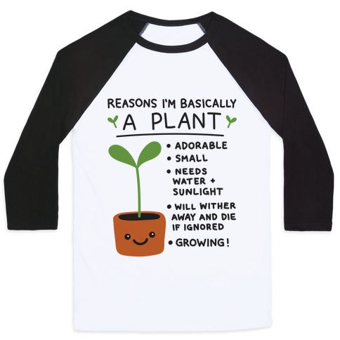 Reasons I'm Basically A Plant Baseball Tee