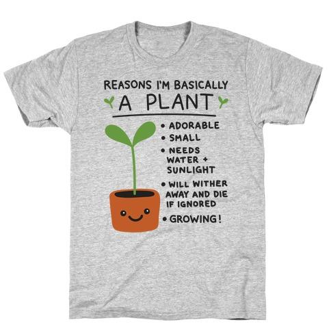 Reasons I'm Basically A Plant T-Shirt