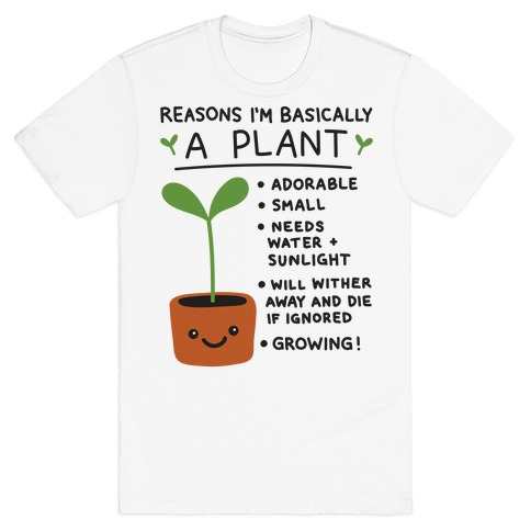 Reasons I'm Basically A Plant T-Shirt