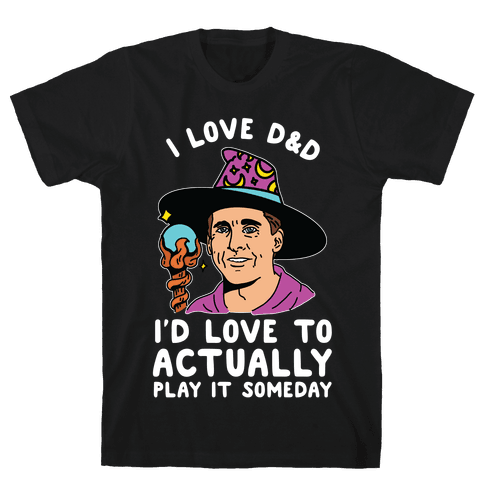 I Love D&D I'd Love To Actually Play It Someday Mens T-Shirt