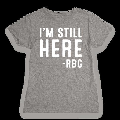 I'm Still Here RBG Quote White Print Womens T-Shirt