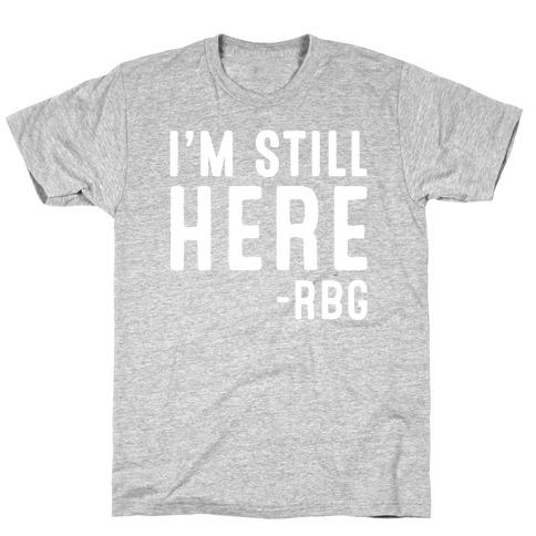 I'm Still Here RBG Quote White Print T-Shirt