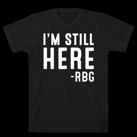 I'm Still Here RBG Quote White Print Mens T-Shirt