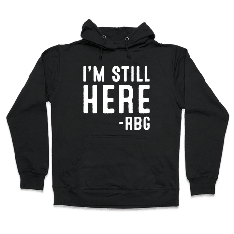 I'm Still Here RBG Quote White Print Hooded Sweatshirt