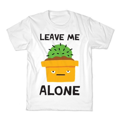 Leave Me Alone Cactus Kids T-Shirt