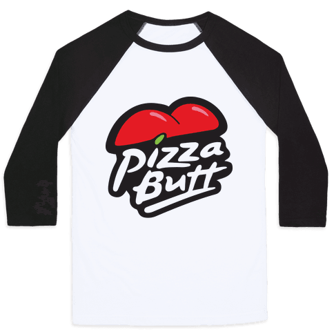 Pizza Butt Parody  Baseball Tee