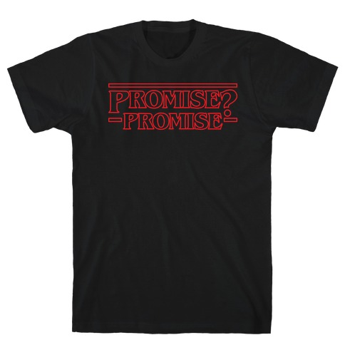 Promise? Promise (Stranger Things) T-Shirt