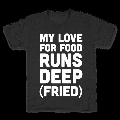 My Love For Food Runs Deep Fried Kids T-Shirt