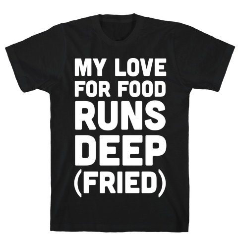 My Love For Food Runs Deep Fried T-Shirt