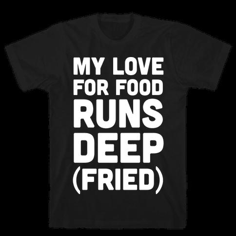 My Love For Food Runs Deep Fried Mens T-Shirt