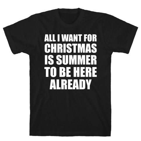 All I Want For Christmas Is Summer To Be Here Already Mens T-Shirt