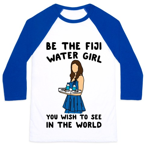 Be The Fiji Water Girl You Wish To See In The World Parody Baseball Tee