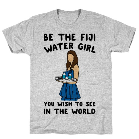 Be The Fiji Water Girl You Wish To See In The World Parody T-Shirt