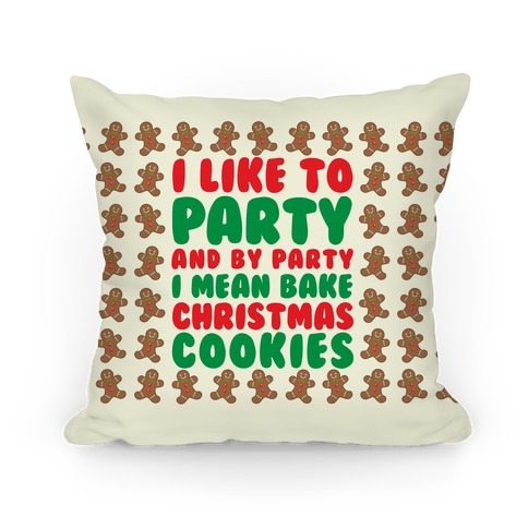 I Like To Party And By Party I Mean Bake Christmas Cookies Pillow