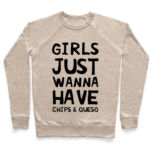 Girls Just Wanna Have Chips & Queso Pullover
