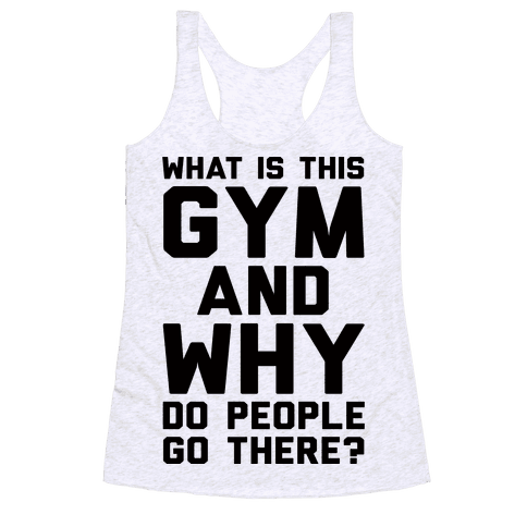 What Is The Gym And Why Do People Go There Racerback Tank Top