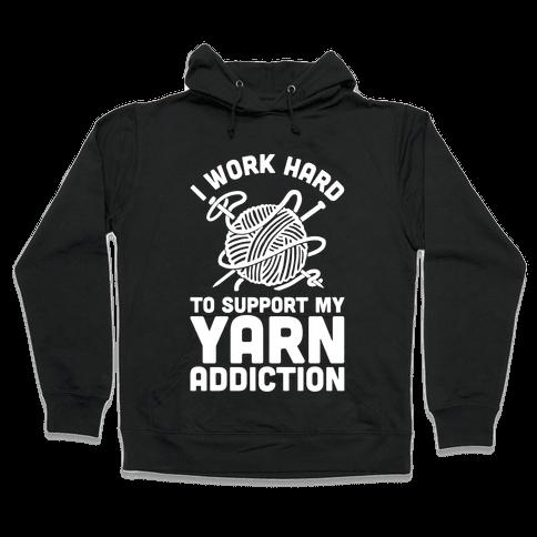 I Work Hard To Support My Yarn Addiction Hooded Sweatshirt