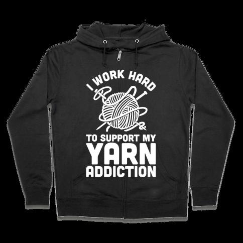 I Work Hard To Support My Yarn Addiction Zip Hoodie