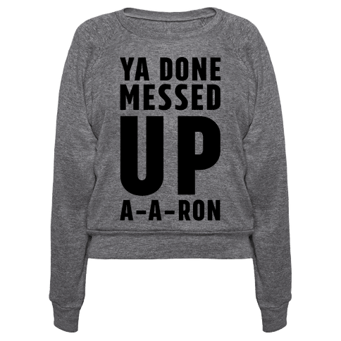 Ya Done Messed Up A-A-Ron