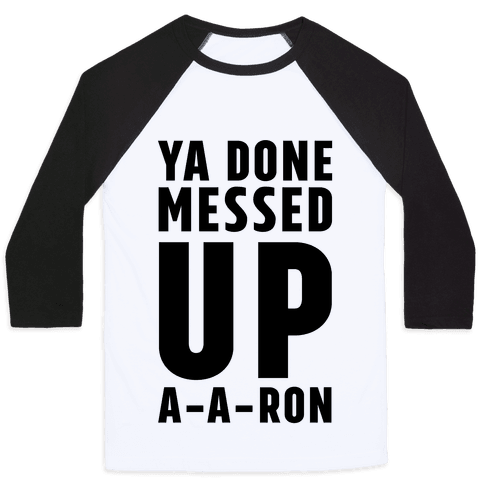 Ya Done Messed Up A-A-Ron Baseball Tee