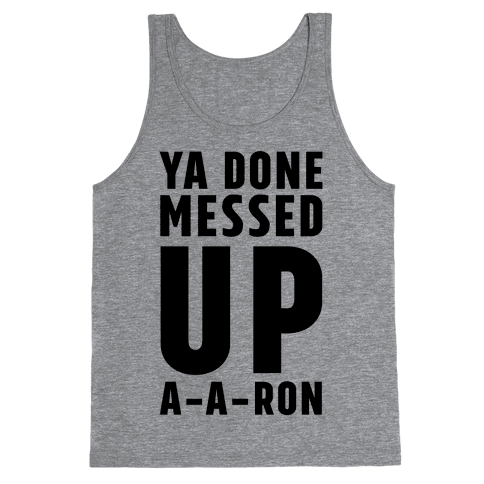 Ya Done Messed Up A-A-Ron Tank Top
