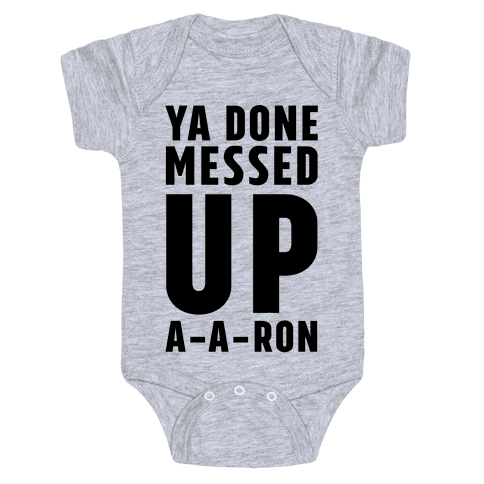 Ya Done Messed Up A-A-Ron Baby Onesy