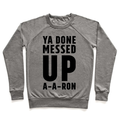 2ace5831 Ya Done Messed Up A-A-Ron Crewneck Sweatshirt | LookHUMAN