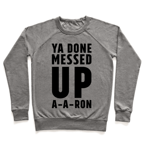 Ya Done Messed Up A-A-Ron Pullover