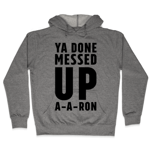 Ya Done Messed Up A-A-Ron Hooded Sweatshirt