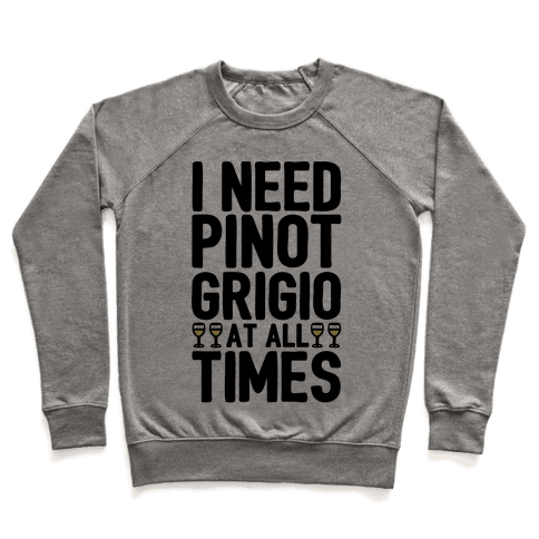 I Need Pinot Grigio At All Times Pullover